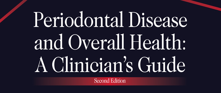 Periodontal Disease and Overall Health: A Clinician's Guide, Second Edition